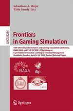 Frontiers in Gaming Simulation : 44th International Simulation and Gaming Association Conference, ISAGA 2013 and 17th IFIP WG 5.7 Workshop on Experimental Interactive Learning in Industrial Management, Stockholm, Sweden, June 24-28, 2013. Revised Selected Papers