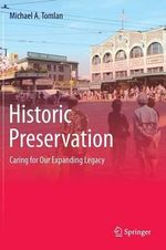 Historic Preservation : Caring for Our Expanding Legacy - Michael A. Tomlan