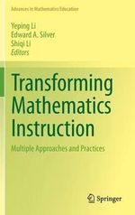 Transforming Mathematics Instruction : Multiple Approaches and Practices