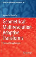 Geometrical Multiresolution Adaptive Transforms : Theory and Applications - Agnieszka Lisowska