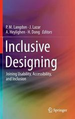 Inclusive Designing : Joining Usability, Accessibility, and Inclusion