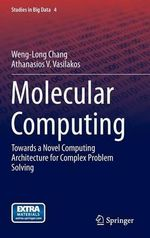 Molecular Computing : Towards a Novel Computing Architecture for Complex Problem Solving - Weng-Long Chang