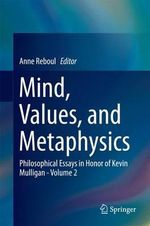 Mind, Values, and Metaphysics: Volume 2 : Philosophical Essays in Honor of Kevin Mulligan