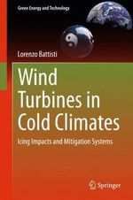 Wind Turbines in Cold Climates : Icing Impacts and Mitigation Systems - Lorenzo Battisti