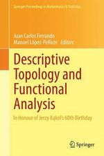 Descriptive Topology and Functional Analysis : In Honour of Jerzy Kakol's 60th Birthday