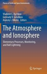 The Atmosphere and Ionosphere : Elementary Processes, Monitoring, and Ball Lightning