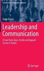 Leadership and Communication : A Case from Glass, Textile and Apparel Sector in Turkey - Sinan Unsar