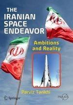 The Iranian Space Endeavor : Ambitions and Reality - Parviz Tarikhi