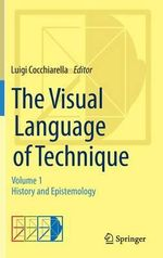The Visual Language of Technique: Volume 1 : History and Epistemiology