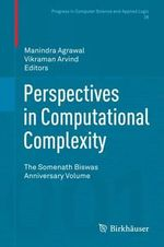 Perspectives in Computational Complexity : The Somenath Biswas Anniversary Volume