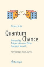Quantum Chance : Nonlocality, Teleportation and Other Quantum Marvels - N. Gisin