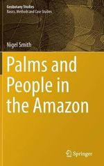 Palms in the Amazon - An Ethnobotanical Survey : Geobotany Studies - Nigel Smith