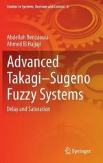 Advanced Takagi-Sugeno Fuzzy Systems : Delay and Saturation - Abdellah Benzaouia