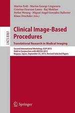 Clinical Image-Based Procedures. Translational Research in Medical Imaging : Second International Workshop, CLIP 2013, Held in Conjunction with MICCAI 2013, Nagoya, Japan, September 22, 2013, Revised Selected Papers