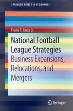 National Football Strategies : Business Expansions, Relocations, and Mergers - Frank P. Jozsa, Jr.