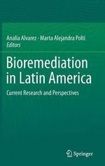 Bioremediation in Latin America : Current Research and Perspectives