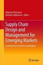 Supply Chain Design and Management for Emerging Markets : Learning from Countries and Regions
