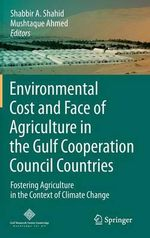 Environmental Cost and Face of Agriculture in the Gulf Cooperation Council Countries : Fostering Agriculture in the Context of Climate Change