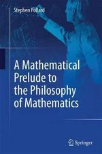A Mathematical Prelude to the Philosophy of Mathematics - Stephen Pollard