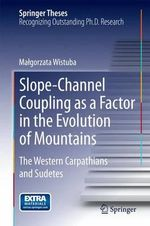The Slope-Channel Coupling as a Factor in the Evolution of Mountains : The Western Carpathians and Sudetes - Malgorzata Wistuba