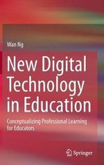 New Digital Technology in Education : Conceptualizing Professional Learning for Educators - Wan Ng