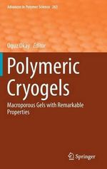 Polymeric Cryogels : Macroporous Gels with Remarkable Properties