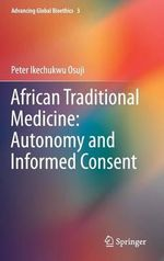 African Traditional Medicine : Autonomy and Informed Consent - Peter Ikechukwu  Osuji