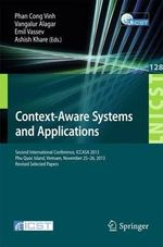 Context-Aware Systems and Applications : Second International Conference, ICCASA 2013, Phu Quoc Island, Vietnam, November 25-26, 2013, Revised Selected Papers