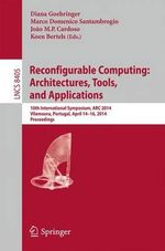 Reconfigurable Computing: Architectures, Tools and Applications : 10th International Symposium, ARC 2014, Vilamoura, Portugal, April 14-16, 2014. Proceedings
