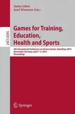 Games for Training, Education, Health and Sports : 4th International Conference on Serious Games, GameDays 2014, Darmstadt, Germany, April 1-5, 2014. Proceedings