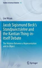 Jacob Sigismund Beck's Standpunctslehre and the Kantian Thing in Itself Debate : The Relation Between a Representation and its Object - Lior Nitzan