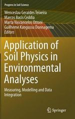 Application of Soil Physics in Environmental Analyses : Measuring, Modelling and Data Integration