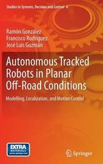 Autonomous Tracked Robots in Planar Off-Road Conditions : Modelling, Localization, and Motion Control - Ramon Sarmiento Gonzalez