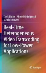 Real-Time Heterogenous Video Transcoding for Low-Power Applications - Tarek Elarabi