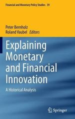 Explaining Monetary and Financial Innovation : A Historical Analysis