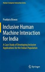 Inclusive Human Machine Interaction for India : A Case Study of Developing Inclusive Applications for the Indian Population - Pradipta Biswas