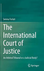 The International Court of Justice : An Arbitral Tribunal or a Judicial Body? - Serena Forlati