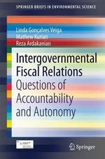 Intergovernmental Fiscal Relations : Questions of Accountability and Autonomy - Linda Goncalves Veiga