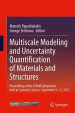 Multiscale Modeling and Uncertainty Quantification of Materials and Structures : Proceedings of the IUTAM Symposium Held at Santorini, Greece, September 9 - 11, 2013.