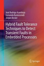 Hybrid Fault Tolerance Techniques to Detect Transient Faults in Embedded Processors : Techniques to Detect Transient Faults - Jose Rodrigo Azambuja