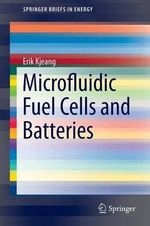 Microfluidic Fuel Cells and Batteries - Erik Kjeang