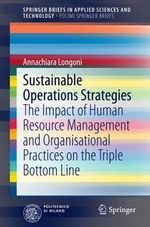 Sustainable Operations Strategies : The Impact of Human Resource Management and Organisational Practices on the Triple Bottom Line - Annachiara Longoni