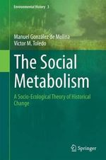 The Social Metabolism: : A Socio-Ecological Theory of Historical Change - Manuel Gonzalez De Molina Navarro