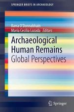 Archaeological Human Remains : Global Perspectives