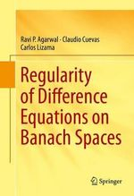 Regularity of Difference Equations on Banach Spaces - Ravi P. Agarwal