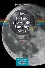 How to Find the Apollo Landing Sites : Everything You Need to Know - James L. Chen