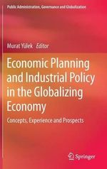 Economic Planning and Industrial Policy in the Globalizing Economy : Concepts, Experience and Prospects