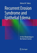Recurrent Erosion Syndrome and Epithelial Edema : In Vivo Morphology in the Human Cornea - Helena M. Tabery