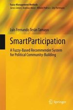 Smart Participation : A Fuzzy-Based Recommender System for Political Community Building - Luis Fernando Teran Tamayo