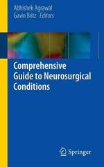 Comprehensive Guide to Neurosurgical Conditions : Volume 1